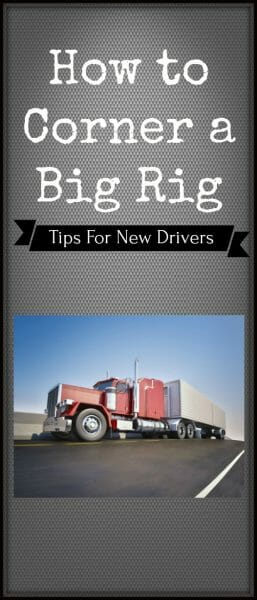 Cornering a Big Rig - Tips for New Drivers